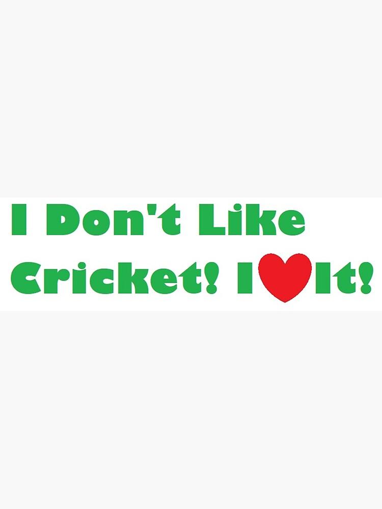 I Don't Like Cricket! I Love It! by DJLancs