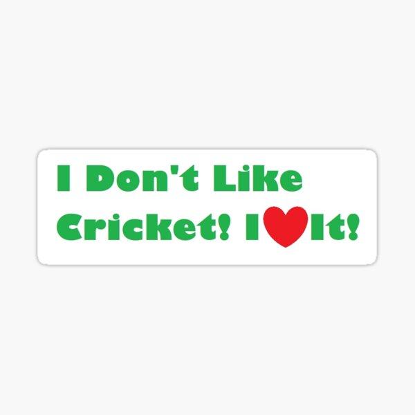 I Don't Like Cricket! I Love It! Sticker