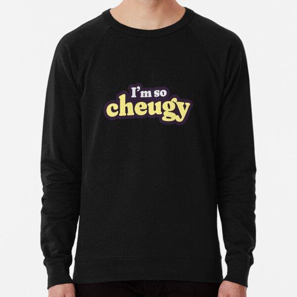 Who's cheugy? I'm so cheugy. Lightweight Sweatshirt