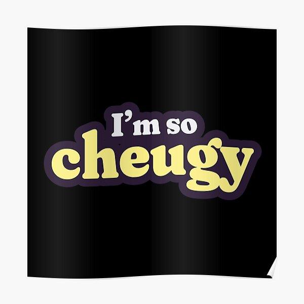Who's cheugy? I'm so cheugy. Poster