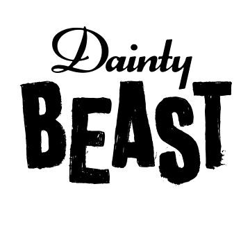 Dainty Beast (dark text) by DamnAssFunny
