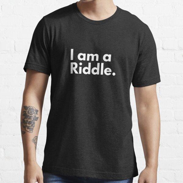 I am a  Riddle. Essential T-Shirt