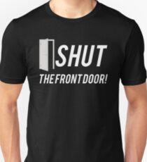 Shut the Front Door! Unisex T-Shirt