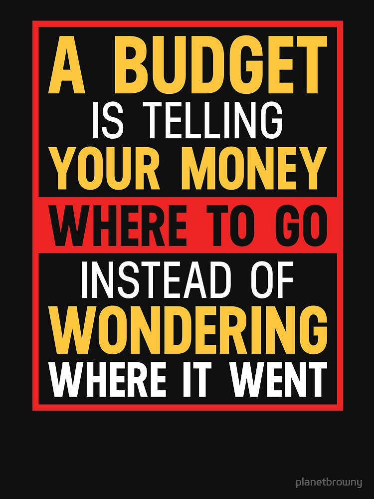 A budget is telling your money where to go instead of wondering where it went von planetbrowny