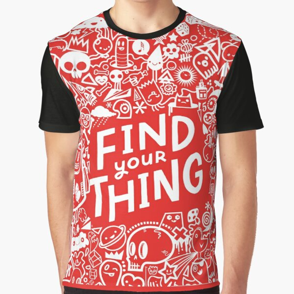 find your thing Graphic T-Shirt