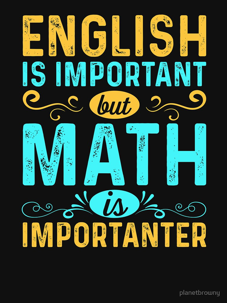 English is important but math is importanter von planetbrowny