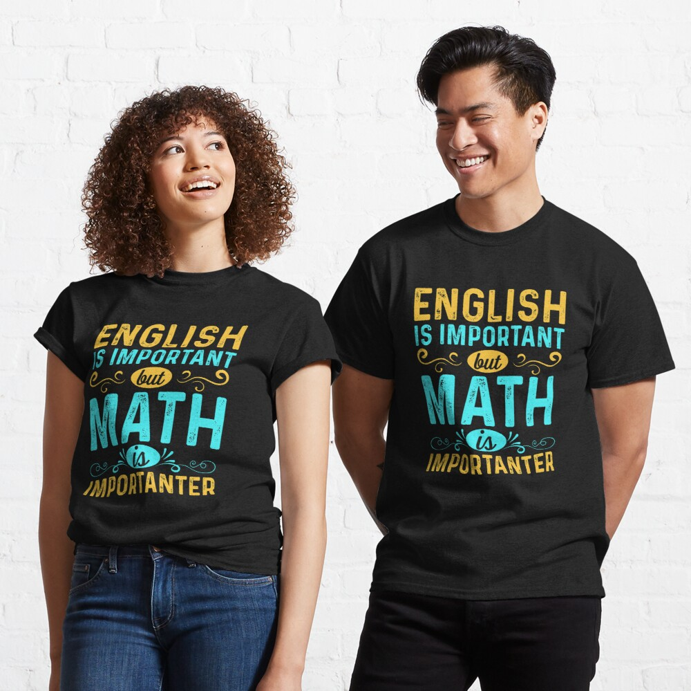 English is important but math is importanter Classic T-Shirt