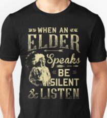 NATIVE AMERICAN WHEN AN ELDER SPEAKS BE SILENT AND LISTEN T-Shirt