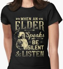 NATIVE AMERICAN WHEN AN ELDER SPEAKS BE SILENT AND LISTEN Womens Fitted T-Shirt
