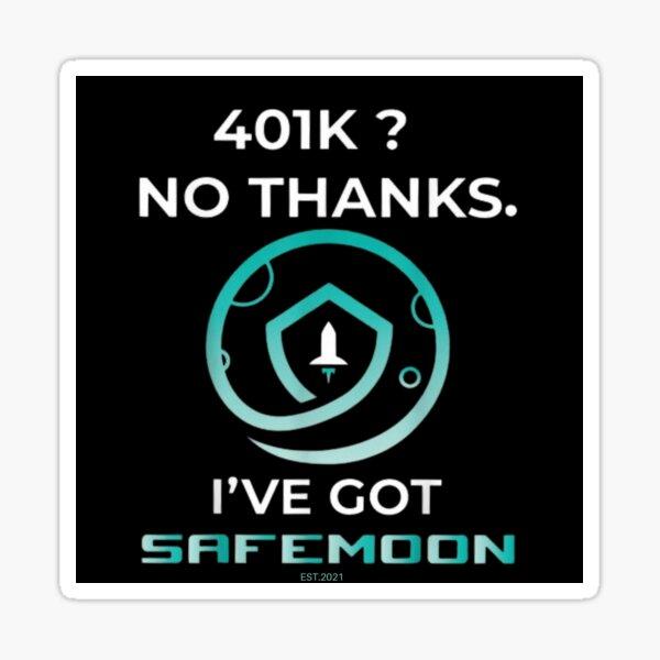 401k? No Thanks I've Got SafeMoon shirt Sticker
