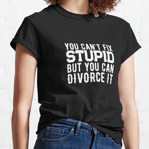 Geschiedenes Geschenk, das Sie nicht dumm reparieren können Classic T-Shirt