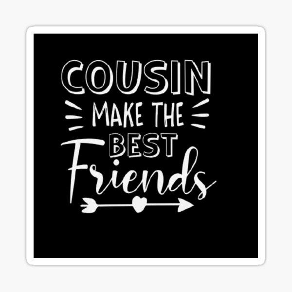 Cousins Make The Best Friends hoodie Sticker