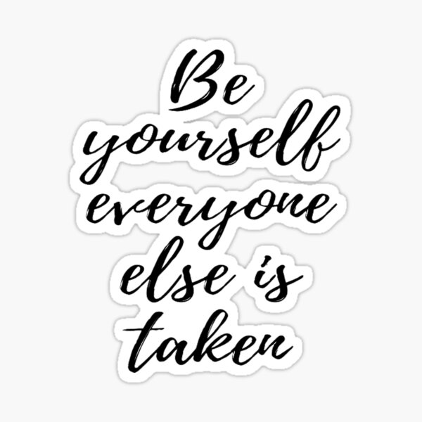 Be yourself everyone else is already taken Sticker