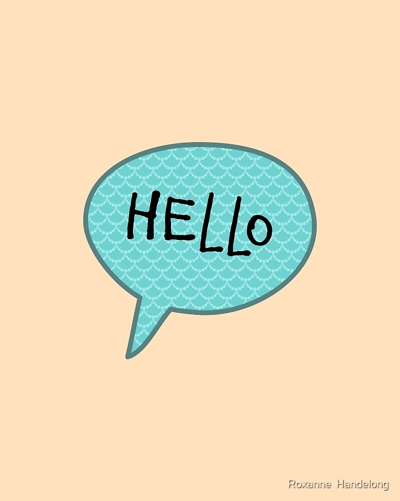 Hello Speech Bubble  by Roxanne  Handelong