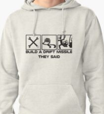 Build a drift missile they said... Pullover Hoodie