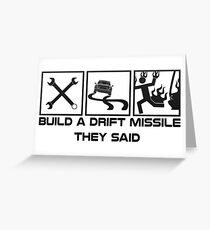 Build a drift missile they said... Greeting Card