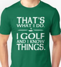 That's what I do I Golf and I know things T-Shirt