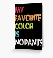 My Favorite Color Is No Pants Greeting Card