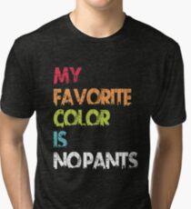 My Favorite Color Is No Pants Tri-blend T-Shirt
