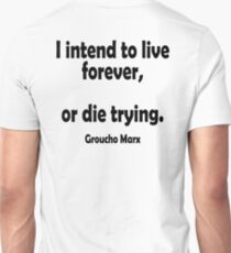 "MARX, LIFE, DEATH, Groucho, ""I intend to live forever,  or die trying."" Unisex T-Shirt"