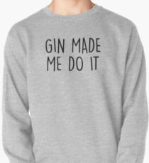 GIn made me do it Pullover