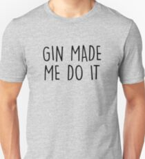 GIn made me do it T-Shirt