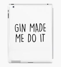 GIn made me do it iPad Case/Skin
