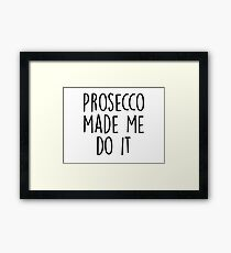 Prosecco made me do it Framed Print