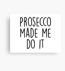 Prosecco made me do it Canvas Print