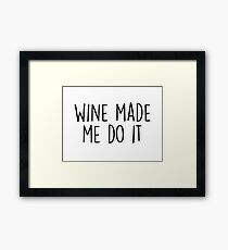 Wine made me do it Framed Print