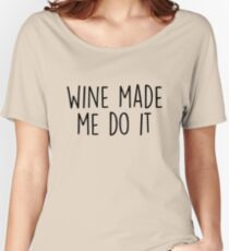 Wine made me do it Women's Relaxed Fit T-Shirt