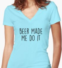Beer made me do it Women's Fitted V-Neck T-Shirt