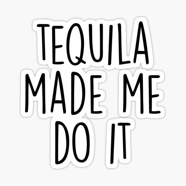 El tequila me hizo hacerlo Pegatina