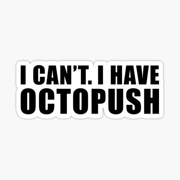 I  Can't I Have Octopush  Sticker