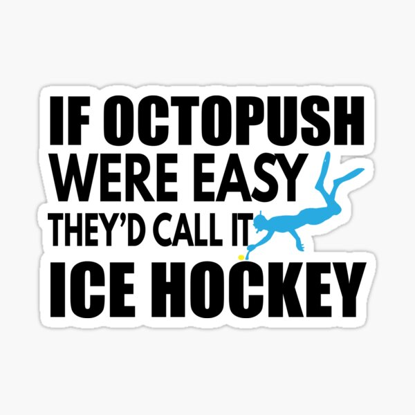 If Octopush Were Easy They'd Call it Ice Hockey Sticker