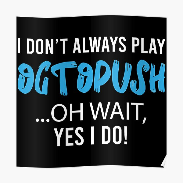 I Always Play Octopush Poster