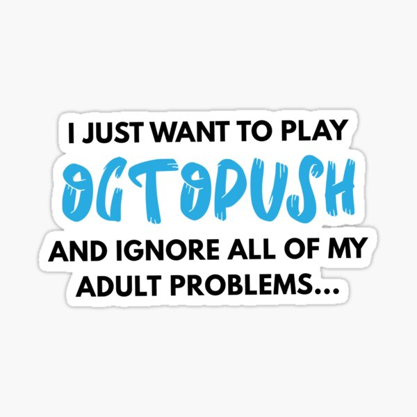 I Just Want to Play Octopush  Sticker