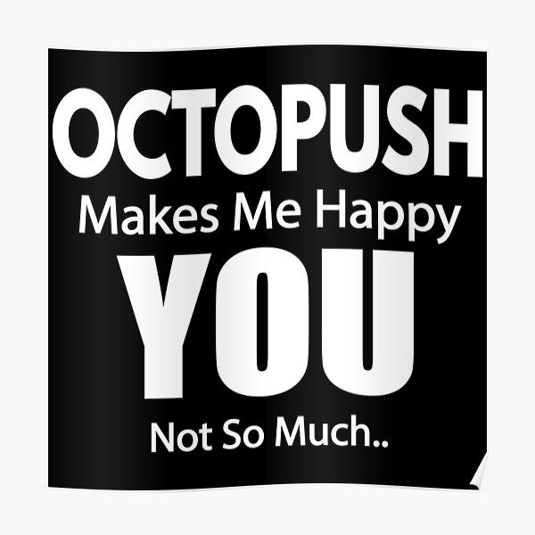 Octopush Makes me Happy  Poster