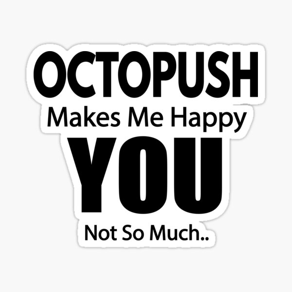 Octopush Makes me Happy  Sticker