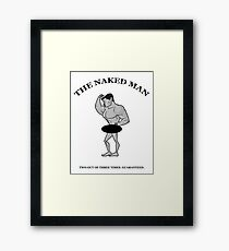 The Naked Man - Two Out of Three Times. Guaranteed. Framed Print