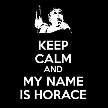 Keep Calm My Name... is Horace by chilleff