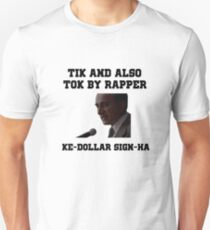 Tik and also Tok by rapper ke-dollar sign-ha Unisex T-Shirt