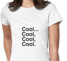 Cool. Cool, Cool, Cool. Womens Fitted T-Shirt
