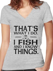 That's what I do I fish and I know things Women's Fitted V-Neck T-Shirt