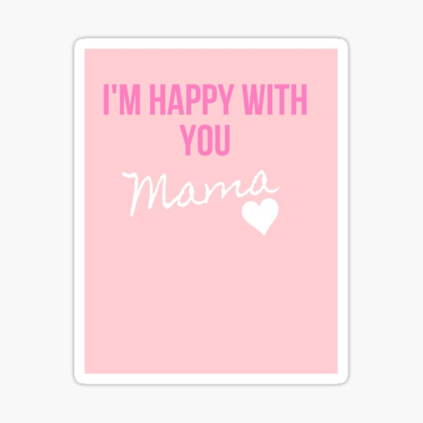 I am happy with you, mom Sticker