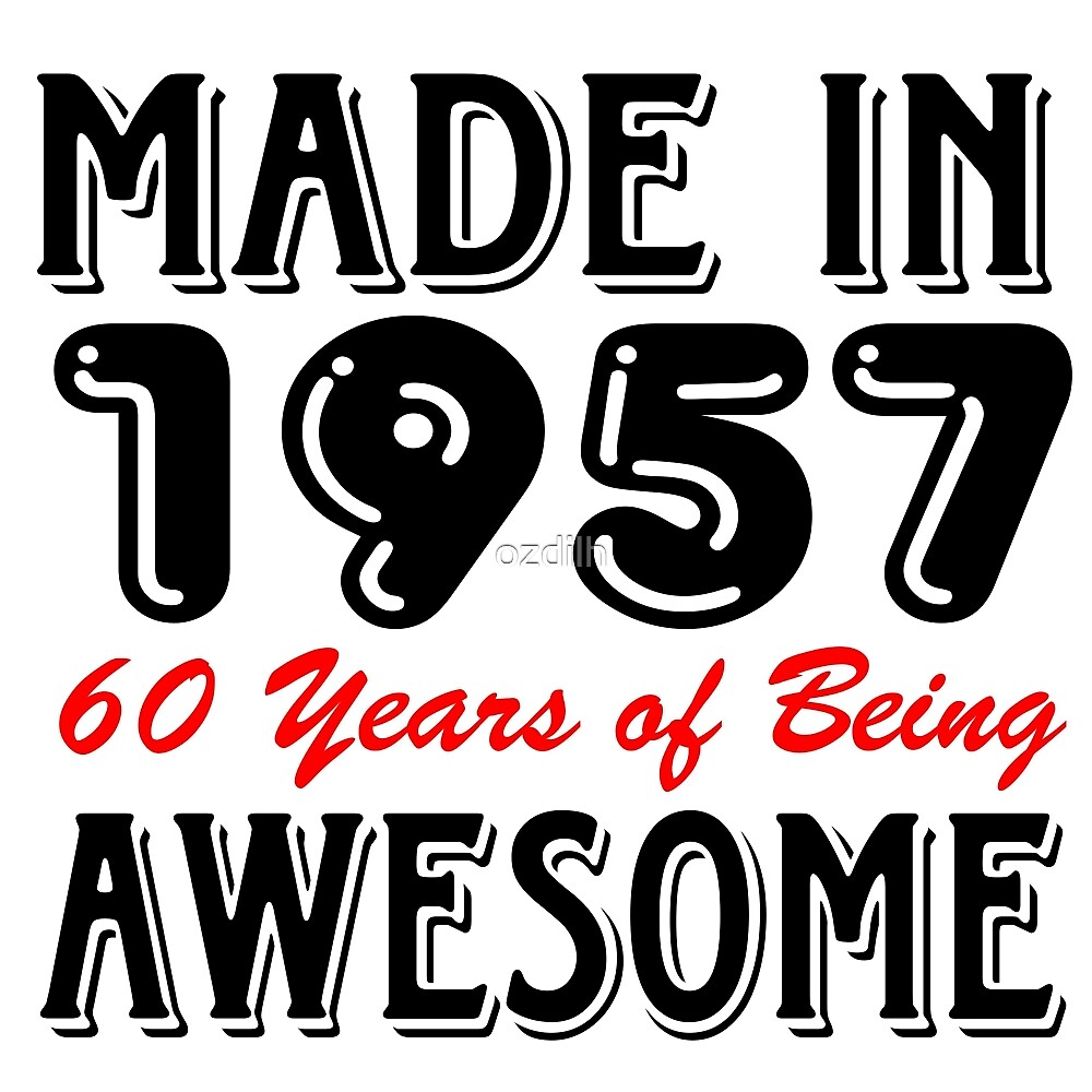 Made in 1957 60 years of being awesome by ozdilh
