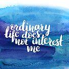 Ordinary life does not interest me by Anastasiia Kucherenko