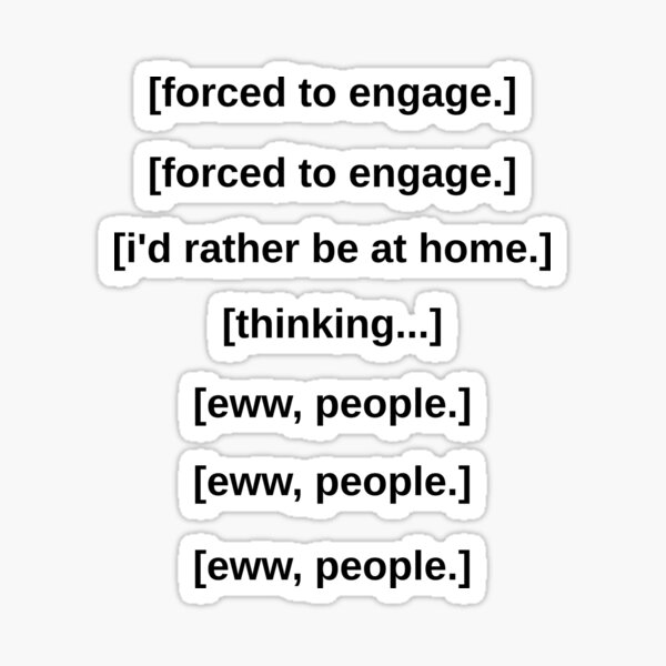 Introvert starter pack, forced to engage. Sticker