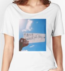 It's A Beautiful Day Women's Relaxed Fit T-Shirt