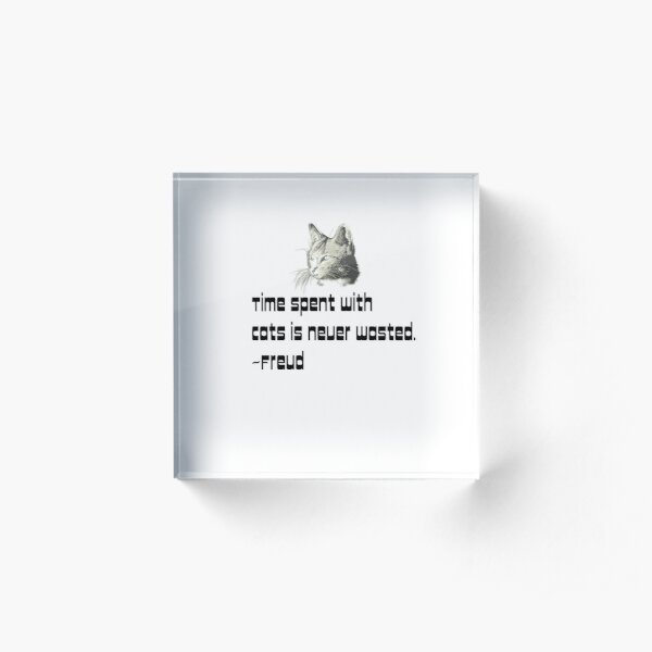 Time spent with Cats is never wasted - Freud Acrylic Block